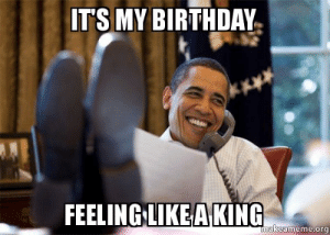 20 It's My Birthday Memes To Remind Your Friends | SayingImages.com: IT'S MY BIRTHDAY  FEELING LIKEAKING  makeameme.org 20 It's My Birthday Memes To Remind Your Friends | SayingImages.com