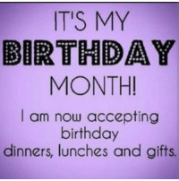 Officially old this month 😥😩 all donations are accepted: IT'S MY  BIRTHDAY  MONTH!  I am now accepting  birthday  dinners, lunches and gifts. Officially old this month 😥😩 all donations are accepted