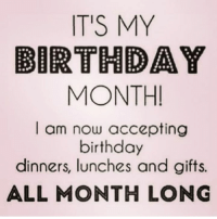 my birthday: IT'S MY  BIRTHDAY  MONTH!  I am now accepting  birthday  dinners, lunches and gifts.  ALL MONTH LONG