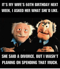 Birthday Memes And Divorce ITS MY WIFES 60TH BIRTHDAY NEXT WEEK I