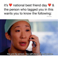 Best Friend, Memes, and Best: it's national best friend dayV &  the person who tagged you in this  wants you to know the following:  @bustle  You are my person. You will always be my person TAG UR PERSON!!! ❤️👯♀️ nationalbestfriendday