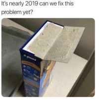 Irl, Me IRL, and Can: It's nearly 2019 can we fix this  problem yet? Me_irl
