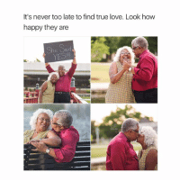 hi: It's never too late to find true love. Look how  happy they are  She Sad  YESI hi