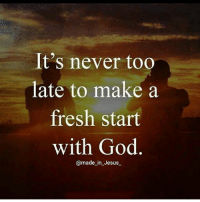 Blessed, Fresh, and Friends: It's never too  late to make a  fresh start  with God  @made_in_Jesus_ 👉 follow @praisejesus1st 👈👑God bless praise the Lord he likes to be Glorified 📣✨ AMEN 🙏🏻 ( 👉🏻Share with you friends 👈🏻) God Jesus HolySpirit Jehova Lord Christ Bless memes sunday Somebody churchmemes memehistory Life Love My Yes Blessed instagood Bible GodBlessYou me Amazing mercy tbt You I live )