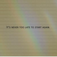 Its Never Too Late: IT'S NEVER TOO LATE TO START AGAIN.