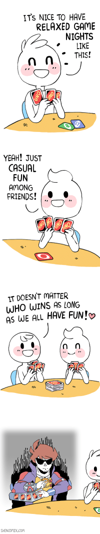 Family, Friends, and Yeah: ITs NICE TO HAVE  RELAXED GAME  NIGHTS  LIKE   YEAH! JUST  CASUAL  FUN  AmONG  FRIENDS!   IT DOESNT MATTER  WHO WINS AS LONG  AS WE ALL HAVE FUN!   SHENCOMIX.Com Did you mean: Playing with my extended family? Uno is no joke with us.