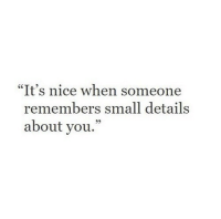 "Nice, You, and Details: ""It's nice when someone  remembers small details  about you.  95"