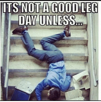 Signs of a good leg day.: ITS NOT A GOOD LEG  DAY UNLESS Signs of a good leg day.