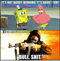Just Counter Strike things :P: ITS NOT ABOUT WINNING, ITS ABOUT FUN!  ONE  iBULL, SHITT Just Counter Strike things :P