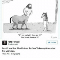 "Brooklyn, New Yorker, and Mad: It's not bestiality wa just 69.""  Nate Femald, Brooklyn, NY  Kanih  Nate Fernald  @natefernald  Follow  I'm still mad that this didn't win the New Yorker caption contest  five years ago.  11:05 AM 11 Apr 2016 He deserved to win"