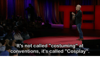 "Memes, Cosplay, and 🤖: It's not called ""costuming"" at  conventions, it's called ""Cosplay"" -MrBKainX"