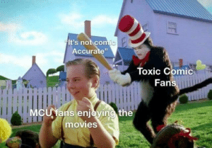"""Movies, Mcu, and Comic: It's not comic  Accurate""""  Toxic Comic  Fans  MCU fans enjoying the  movies This had me dying"""