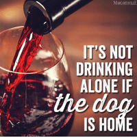 Agreed! #Cheers: IT'S NOT  DRINKING  ALONE IF  IS HOME Agreed! #Cheers