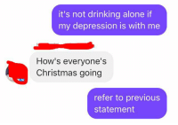admin chat: it's not drinking alone if  my depression is with me  How's everyone's  Christmas going  refer to previous  statement admin chat