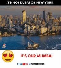 New York: IT'S NOT DUBAI OR NEW YORK  IT'S OUR MUMBAI