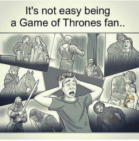 It really isn't😥: It's not easy being  a Game of Thrones fan.. It really isn't😥