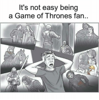 gameofthrones tv asoiaf hbo: It's not easy being  a Game of Thrones fan  rones  emes gameofthrones tv asoiaf hbo