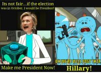 Oh we're WAY past that hillary!: Its not fair...if the election  was in October, I would be President!  Make me President Now! Hillary! Oh we're WAY past that hillary!