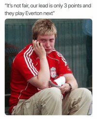 "Everton, Soccer, and Sports: ""It's not fair, our lead is only 3 points and  they play Everton next"" Tag a Liverpool supporter to ruin their day"