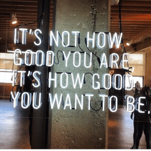 How, You, and Goo: IT'S NOT HOW  OOD YOU AR  T'S HOW GOO  YOU WANT TO BE