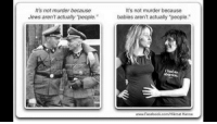 "Facebook, Memes, and Abortion: It's not murder because  Jews aren't actually people.""  It's not murder because  babies aren't actually ""people  abortion.  www.facebook.com/Hikmat Hanna"