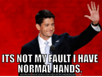 Paul Ryan's response to Trump's Twitter craziness: ITS NOT MVFAULT I HAVE  NORMAL HANDS  DOWNLOAD MEME GENERATOR FROM HTTP://MEMECRUNCH.COM Paul Ryan's response to Trump's Twitter craziness