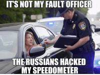 Memes, Rowdy, and 🤖: ITS NOT MY FAULT  OFFICER  THE RUSSIANS HACKED  MY SPEEDOMETER When all else fails, blame the Russians... или нет ;-) ~ Ginger  Rowdy Conservatives