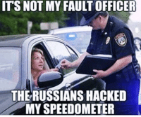 Memes, 🤖, and Hack: ITS NOT MY FAULT OFFICER  THE RUSSIANS HACKED  MY SPEEDOMETER DV AL
