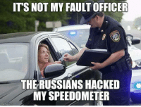 Russian: ITS NOT MY FAULT OFFICER  THE RUSSIANS HACKED  MY SPEEDOMETER  inngflip com