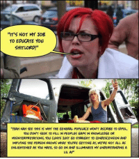 """Memes, Cunt, and Equalizer: """"IT'S NOT MY JOB  TO EDUCATE You  SHITLORDI  YEAH NAH SEE THIS IS WHY THE GENERAL POPULACE WON'T ASCRIBE TO IDPOL,  You DON'T SEEK TO FILL IN PEOPLES GAPS IN KNOWLEDGE OR  MISINTERPRETATIONS, You cuNTS JusT Go STRAIGHT TO CONDESCENSION AND  IMPLYING THE PERSON KNOWS WHAT You'RE GETTING AT WE'RE NOT ALL AS  ENLIGHTENED AS You MATE, So Go ON AND ILLUMINATE MY UNDERSTANDING A  LIL AY"""" Edit: inb4 being called a brocialist or having to pull out my identity politics cards  """"It's not marginalized peoples' job to educate anyone!"""" says the so-called radical-liberal.  It is, if we call ourselves activists.  It is, if we call ourselves Communists.  It is, if we want to actually eliminate oppression and build a better world.  This is one thing that separates Communists from liberals: Communists educate, agitate, and organise!  Only through the science of Marxism-Leninism-Maoism can we hope to destroy the old systems with their old ways, and build new systems with equality, justice, and dignity for all."""