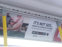 America, Sex, and Target: IT'S NOT SEX.  WHEN HE CHANGES HIS MIND  sex with someone unable to consent sexual assault  DON'T BE THAT GUY  save 50shadesofacceptance:   only in Canada would you find ads about homosexual rape on a bus.  Catch the fuck up America