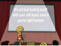 Dank Memes, Another, and Right: It's not that hard to scrol  with your left hand, even if  you're right handed