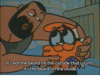 Beard, Memes, and Dexter's Laboratory: Its not the beard on the outside that counts  it's the beard on the inside. Dexter's Laboratory