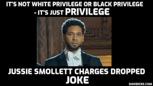 Jussie Smollett: prosecutors drop charges against actor accused of fabricating attack  http://ow.ly/cJu730ocFn2: IT'S NOT WHITE PRIVILEGE OR BLACK PRIVILEGE  IT'S JUST PRIVILEGE  JUSSIE SMOLLETT CHARGES DROPPED  JOKE  DAVIDICKE.COM Jussie Smollett: prosecutors drop charges against actor accused of fabricating attack  http://ow.ly/cJu730ocFn2