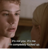 happy friday [Movie: Cruel Intentions]: It's not you. It's me.  I'm completely fucked up. happy friday [Movie: Cruel Intentions]