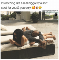 Facts, Memes, and 🤖: It's nothing like a real nigga w/ a soft  spot for you & you only  IG @QuotesFromTheHeart100 Big facts 💯💯💯 Check out my other page @badbitchproblemz