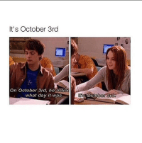 Its October 3Rd: It's October 3rd  On October 3rd, he asked  what day it was  It October 3rd