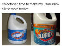 """<p><a href=""""http://memehumor.net/post/165986294722/seasonal-and-delicious"""" class=""""tumblr_blog"""">memehumor</a>:</p>  <blockquote><p>Seasonal And Delicious!</p></blockquote>: it's october, time to make my usual drink  a little more festive  CONCENTRATED  e number of uses as before  BumpRin  CLOROX  CLORD <p><a href=""""http://memehumor.net/post/165986294722/seasonal-and-delicious"""" class=""""tumblr_blog"""">memehumor</a>:</p>  <blockquote><p>Seasonal And Delicious!</p></blockquote>"""