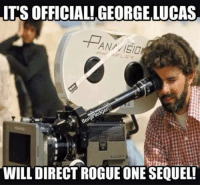 Memes, George Lucas, and 🤖: ITS OFFICIAL! GEORGE LUCAS  ANA 15/0  WILL DIRECT ROGUEONE SEQUEL! Good news everyone!  #NerdsOfTheForce #NerdForce #ShowYourInnerNerd #StarWars <CT-7567>