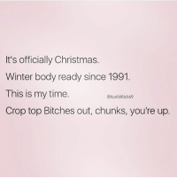 Christmas, Memes, and Winter: It's officially Christmas.  Winter body ready since 1991.  This is my time.  @North Witch69  Crop top Bitches out, chunks, you're up. Winter body ready 😊 repost from my gorgeous girl @northwitch69 ❤️ get following her fab account! Plus she's fit! @northwitch69 @northwitch69 @northwitch69 northwitch69 fabsquad goodgirlwithbadthoughts 💅🏻