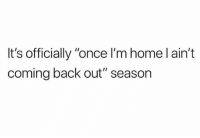 "Memes, Home, and Back: It's officially ""once I'm home l ain't  coming back out"" season It's colder than my Grandmother Hazel's body out there (she's been dead for 16 years)"
