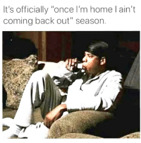 """Memes, Fuck, and Home: It's officially """"once l'm home l ain't  coming back out"""" season Didn't Know This Was A Season...Cause This Is Me As Fuck All Year Around. 😂😂😂😂💯 pettypost pettyastheycome straightclownin hegotjokes jokesfordays itsjustjokespeople itsfunnytome funnyisfunny randomhumor rellstilldarealest"""