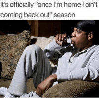 "Funny, Memes, and Home: It's officially ""once l'm home l ain't  coming back out"" season SarcasmOnly"