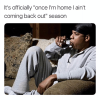 """Funny, Home, and Time: It's officially """"once l'm home l ain't  coming back out"""" season The most wonderful time of the year"""