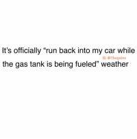 "Memes, Run, and Weather: It's officially ""run back into my car while  the gas tank is being fueled"" weather  10: @thegainz What's the temp in your city?"