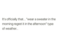 """Memes, Regret, and Weather: It's officially that...""""wear a sweater in the  morning regret it in the afternoon"""" type  of weather.. 😰 Follow @thepettybitch @thepettybitch @thepettybitch @thepettybitch"""