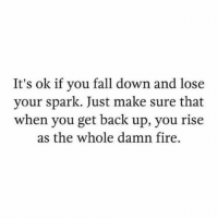 Fall, Fire, and Memes: It's ok if you fall down and lose  your spark. Just make sure that  when you get back up, you rise  as the whole damn fire. ✨🔥Rp @afrodominicanxthings