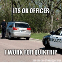 ITS OK OFFICER POLICE I WORK FOR OUIKTRIP Meme Creatorappcam