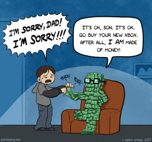 Dad, Money, and Omg: IT'S OK, SON. IT'S OK.  GO BUY YOUR NEW XBOX  AFTER ALL, I AM MADE  OF MONEY!  Tm SoRRy,DAD/  portsherry.com  o pedro arizpe, 2017 omg-images:A gift from me to you