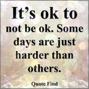 Memes, 🤖, and Quote: It's ok to  not be ok. Some  days are just  harder than  others.  Quote Find Quote Find <3